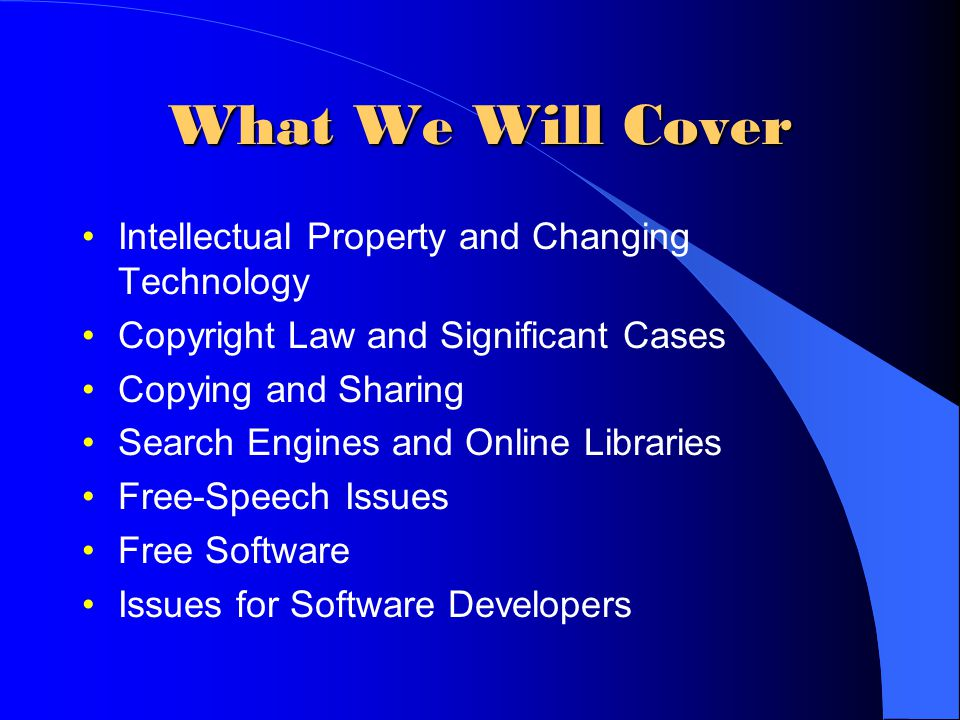 What We Will Cover Intellectual Property and Changing Technology