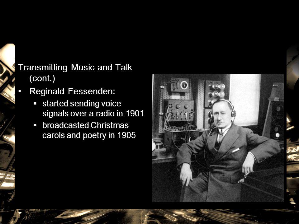Transmitting Music and Talk (cont.) Reginald Fessenden: