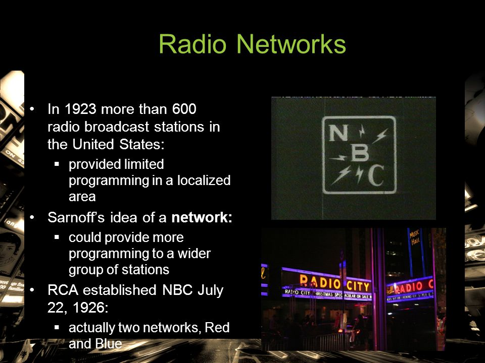 Radio Networks In 1923 more than 600 radio broadcast stations in the United States: provided limited programming in a localized area.