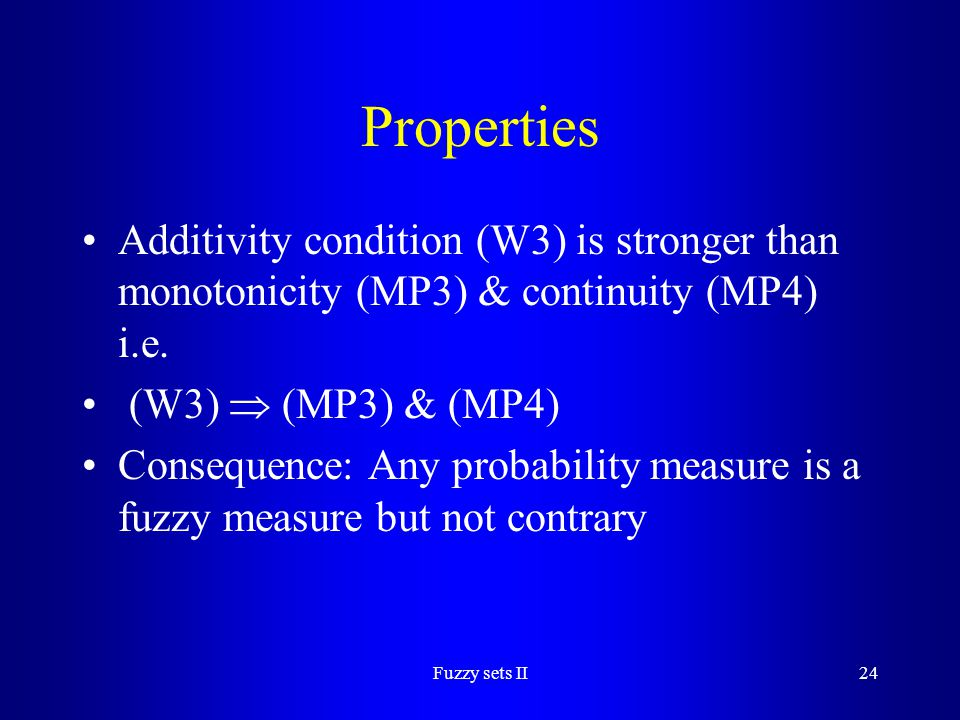 Properties Additivity condition (W3) is stronger than monotonicity (MP3) & continuity (MP4) i.e. (W3)  (MP3) & (MP4)