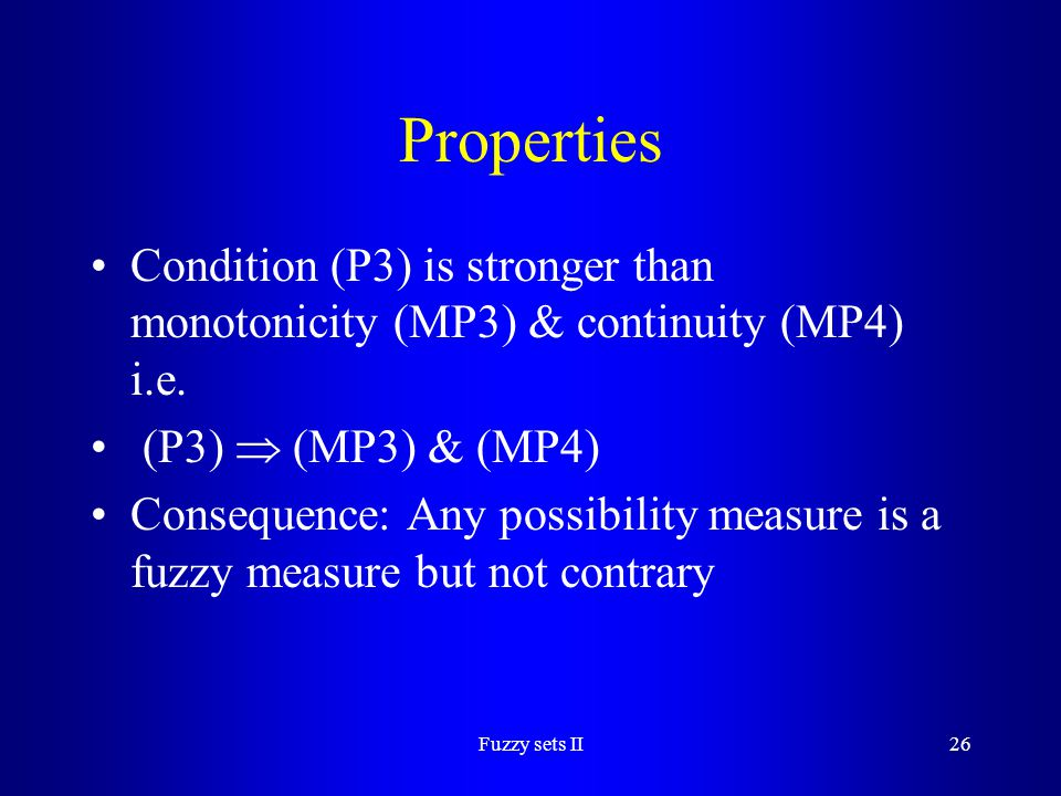 Properties Condition (P3) is stronger than monotonicity (MP3) & continuity (MP4) i.e. (P3)  (MP3) & (MP4)