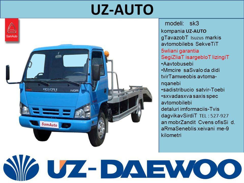 UZ-AUTO modeli: sk3. kompania UZ-AUTO gTavazobT Isuzus markis avtomobilebs SekveTiT 5wliani garantia.