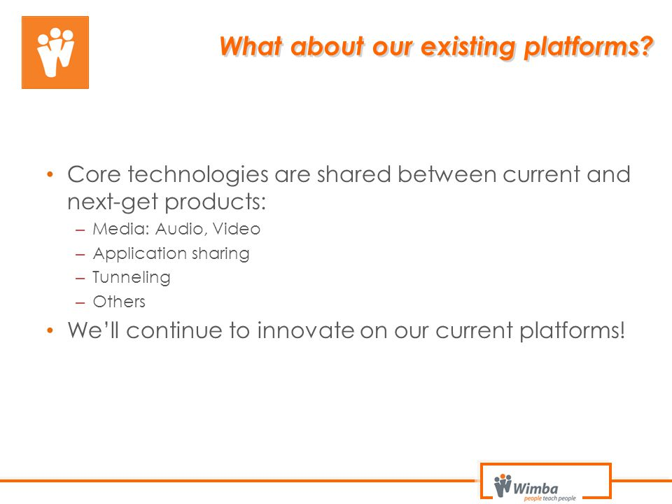What about our existing platforms