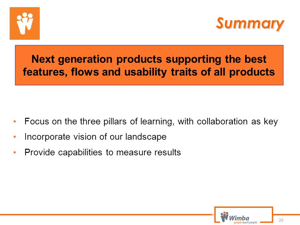 Summary Next generation products supporting the best features, flows and usability traits of all products.