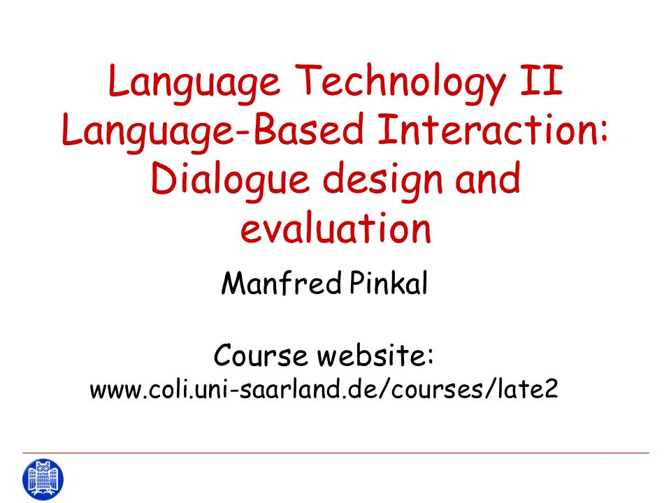 Manfred Pinkal Course website: www.coli.uni-saarland.de/courses/late2