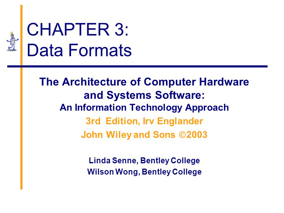 CHAPTER 3: Data Formats The Architecture of Computer Hardware and Systems Software: An Information Technology Approach.