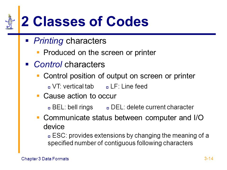 2 Classes of Codes Printing characters Control characters