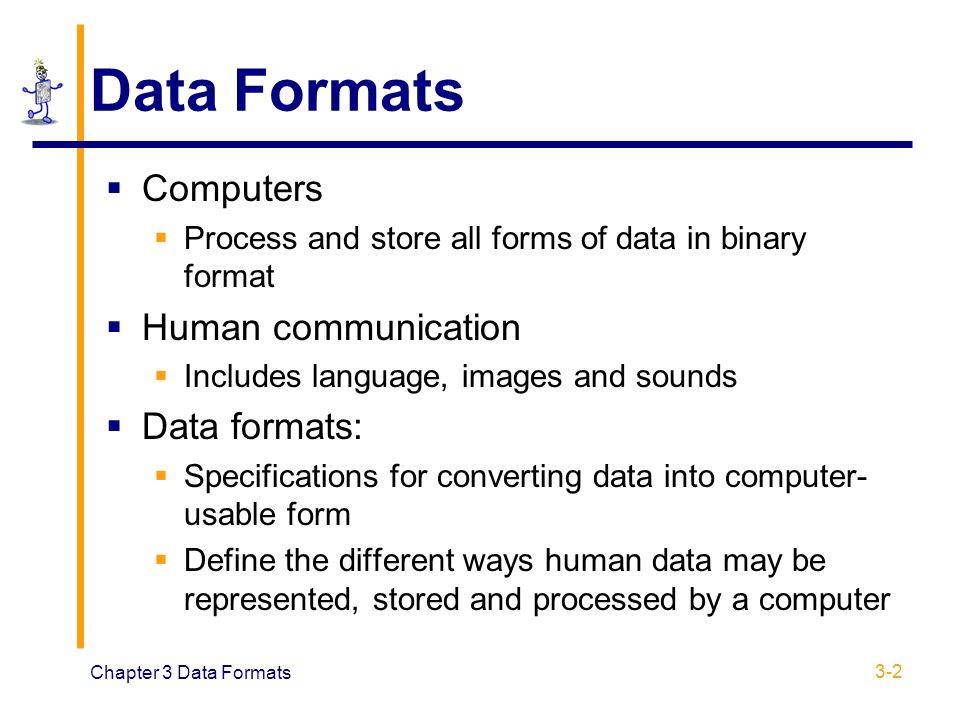 Data Formats Computers Human communication Data formats: