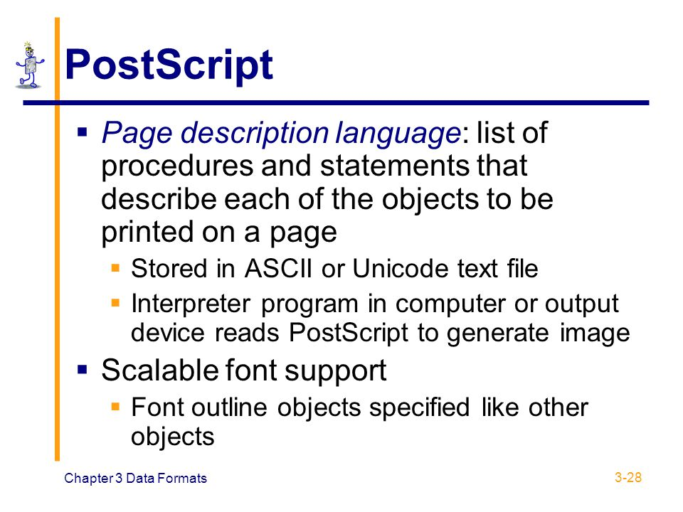 PostScript Page description language: list of procedures and statements that describe each of the objects to be printed on a page.