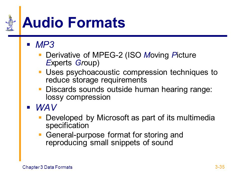 Audio Formats MP3. Derivative of MPEG-2 (ISO Moving Picture Experts Group)