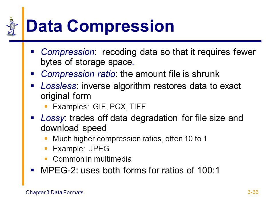 Data Compression Compression: recoding data so that it requires fewer bytes of storage space. Compression ratio: the amount file is shrunk.