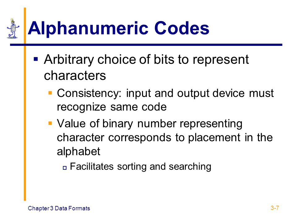 Alphanumeric Codes Arbitrary choice of bits to represent characters