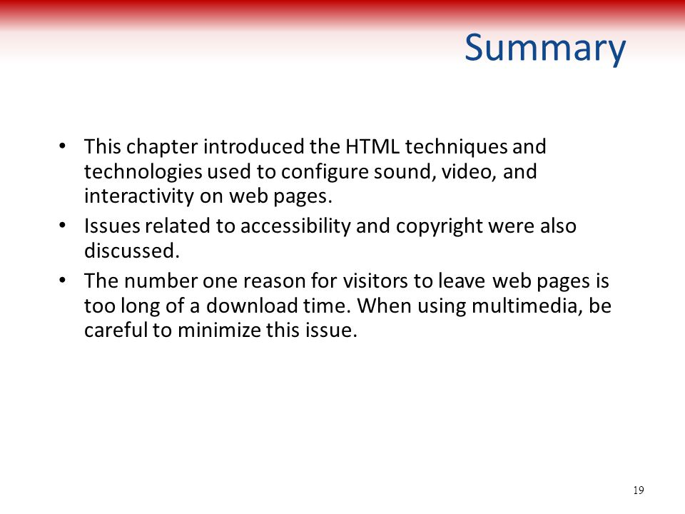 Summary This chapter introduced the HTML techniques and technologies used to configure sound, video, and interactivity on web pages.