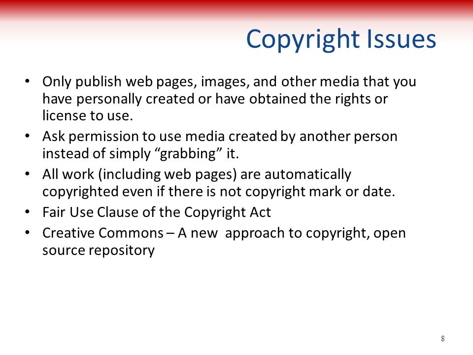 Copyright Issues Only publish web pages, images, and other media that you have personally created or have obtained the rights or license to use.