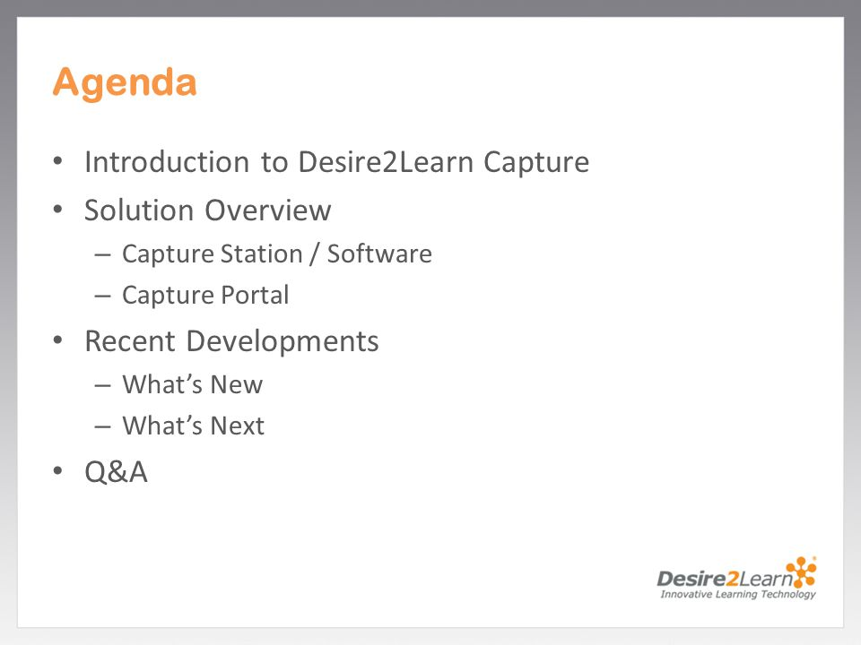 Agenda Introduction to Desire2Learn Capture Solution Overview