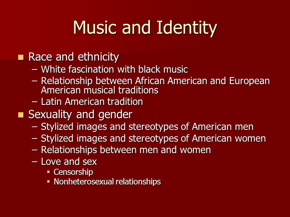 Music and Identity Race and ethnicity Sexuality and gender