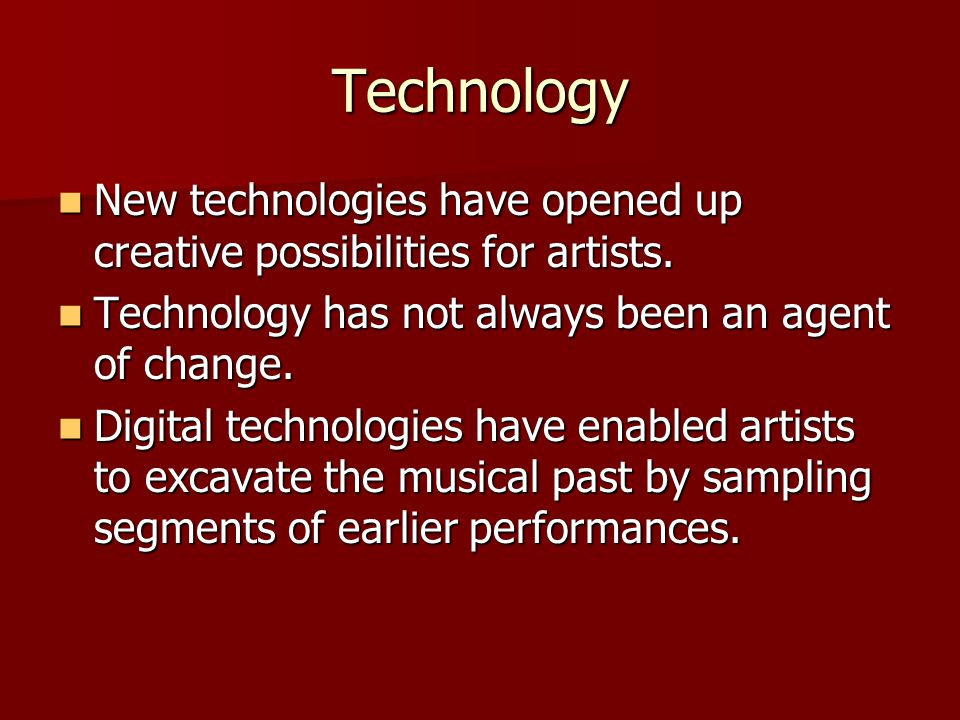 Technology New technologies have opened up creative possibilities for artists. Technology has not always been an agent of change.