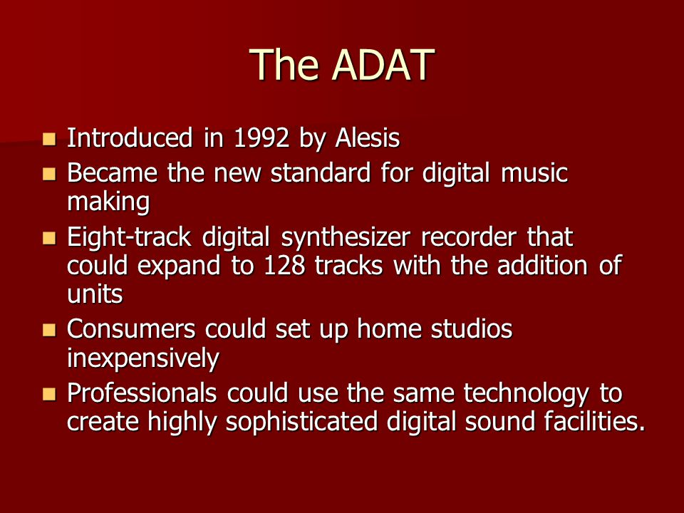 The ADAT Introduced in 1992 by Alesis
