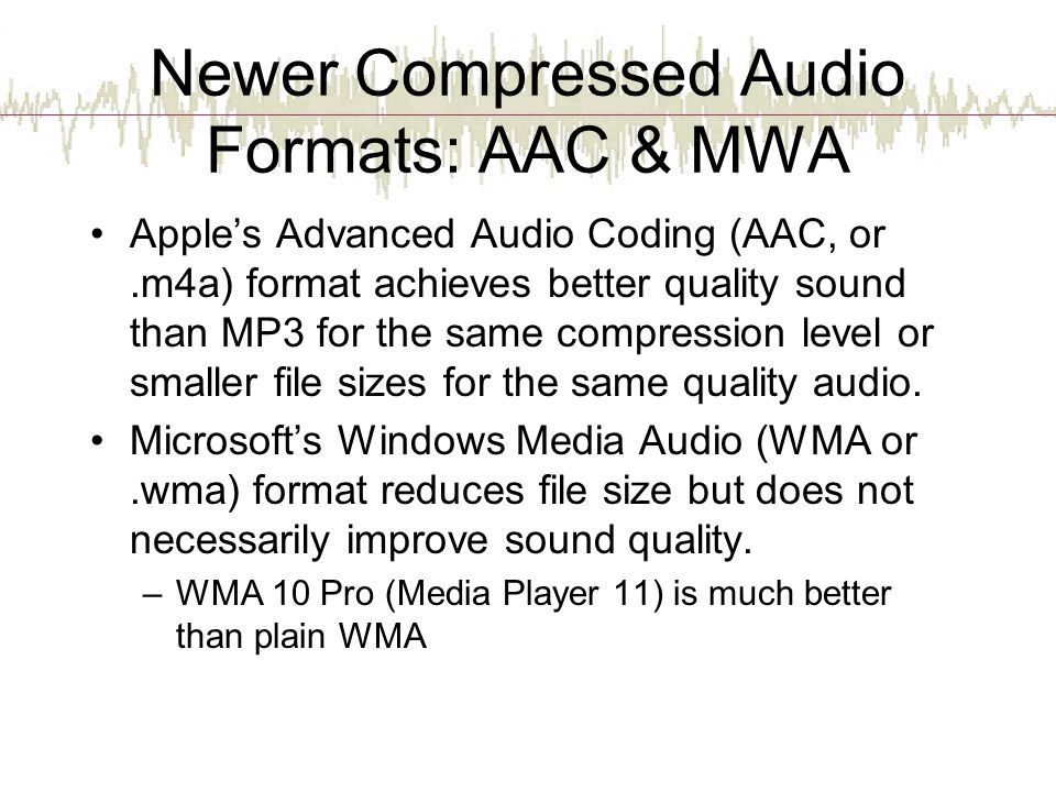Newer Compressed Audio Formats: AAC & MWA