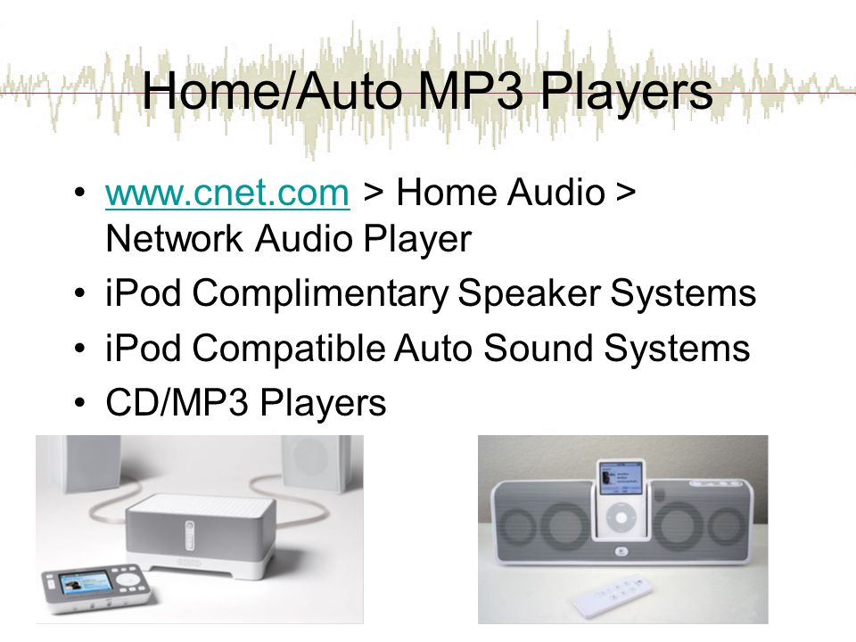 Home/Auto MP3 Players www.cnet.com > Home Audio > Network Audio Player. iPod Complimentary Speaker Systems.