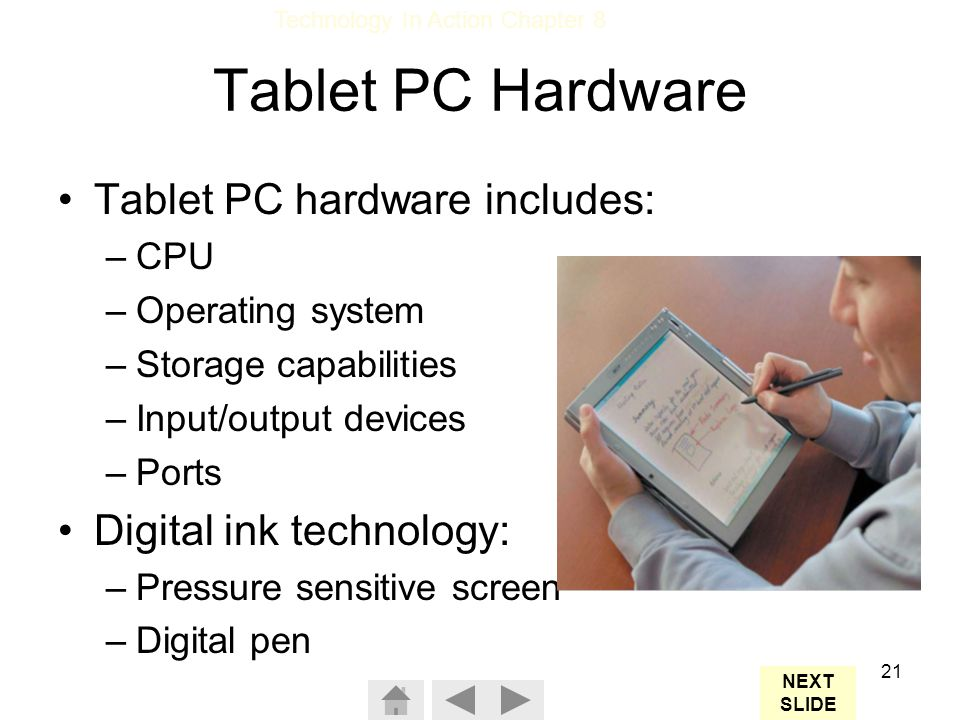 Tablet PC Hardware Tablet PC hardware includes: