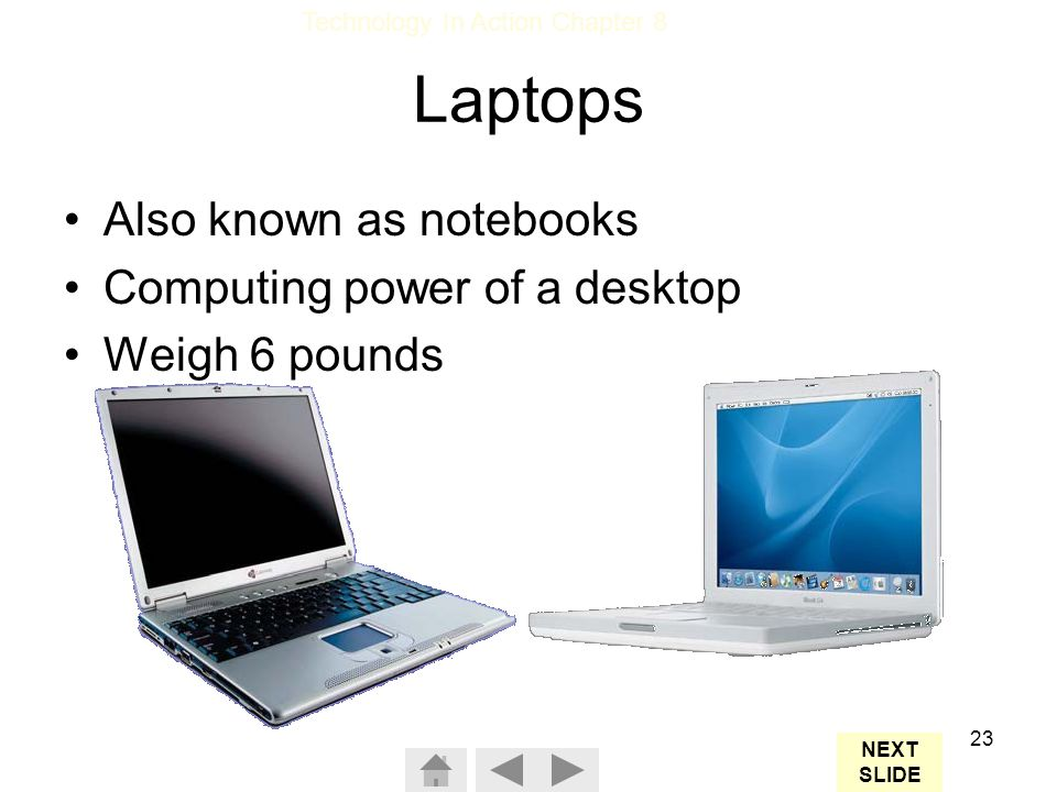 Laptops Also known as notebooks Computing power of a desktop