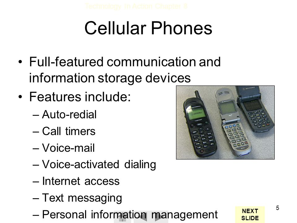 Cellular Phones Full-featured communication and information storage devices. Features include: Auto-redial.