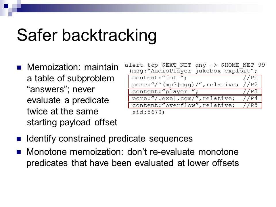 Safer backtracking Memoization: maintain a table of subproblem answers ; never evaluate a predicate twice at the same starting payload offset.