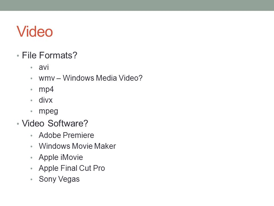 Video File Formats Video Software avi wmv – Windows Media Video mp4
