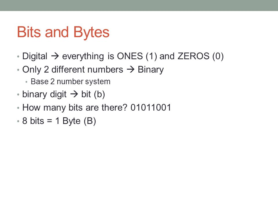 Bits and Bytes Digital  everything is ONES (1) and ZEROS (0)