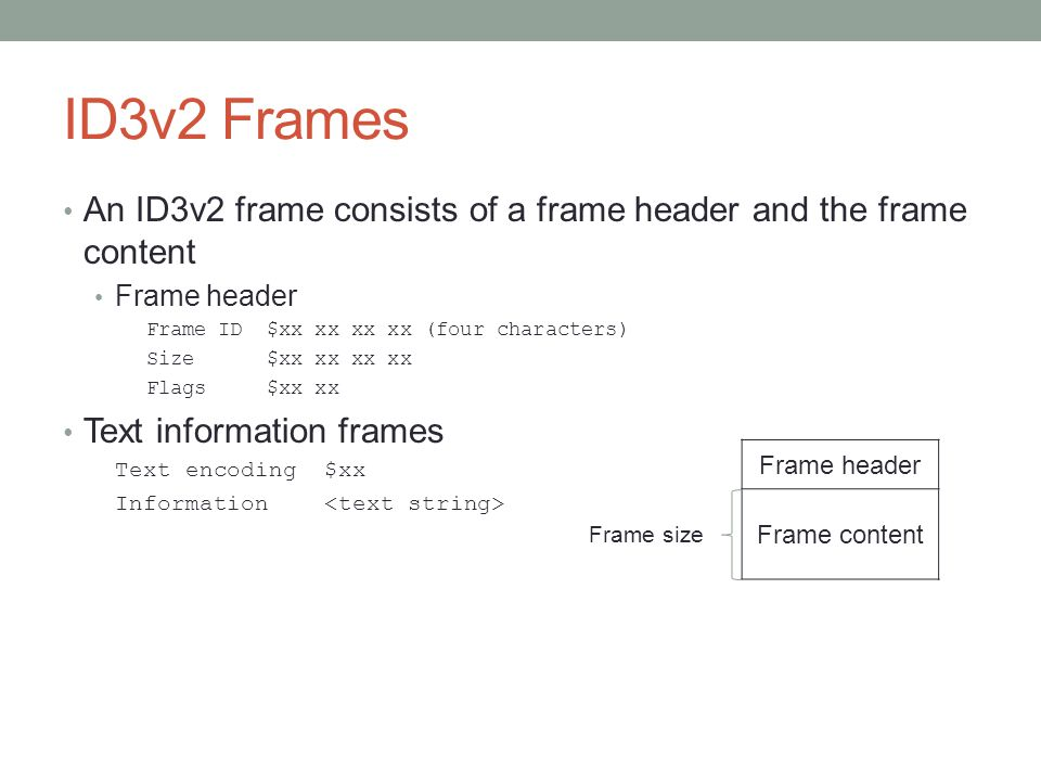 ID3v2 Frames An ID3v2 frame consists of a frame header and the frame content. Frame header. Frame ID $xx xx xx xx (four characters)