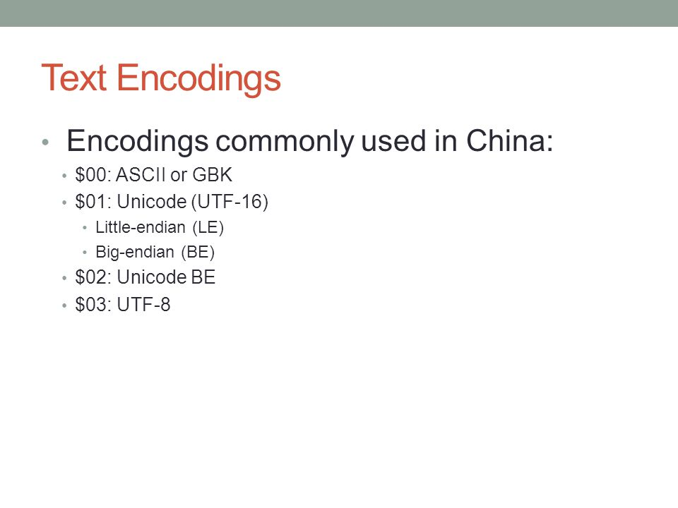 Text Encodings Encodings commonly used in China: $00: ASCII or GBK