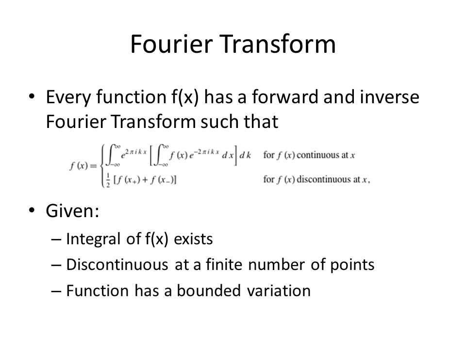 Fourier Transform Every function f(x) has a forward and inverse Fourier Transform such that. Given: