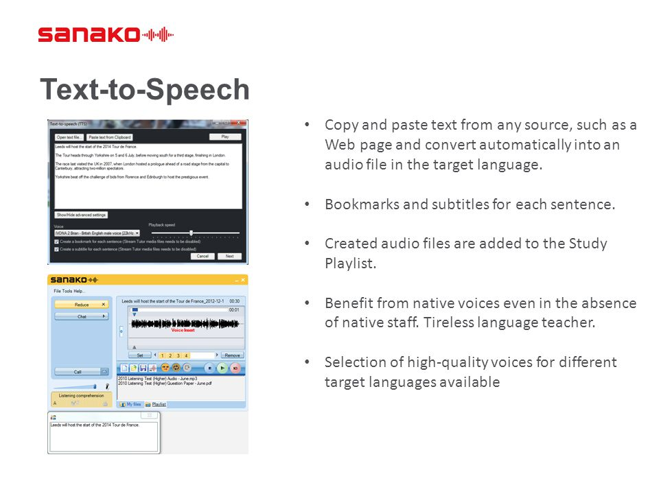 Text-to-Speech Copy and paste text from any source, such as a Web page and convert automatically into an audio file in the target language.