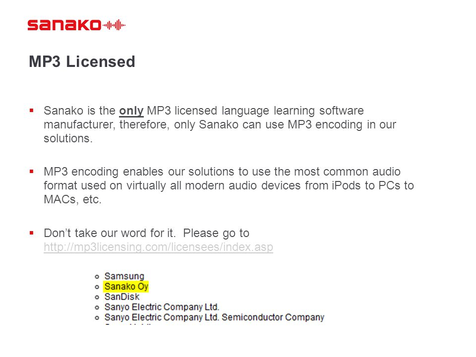 MP3 Licensed Sanako is the only MP3 licensed language learning software manufacturer, therefore, only Sanako can use MP3 encoding in our solutions.