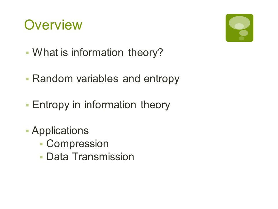 Overview What is information theory Random variables and entropy