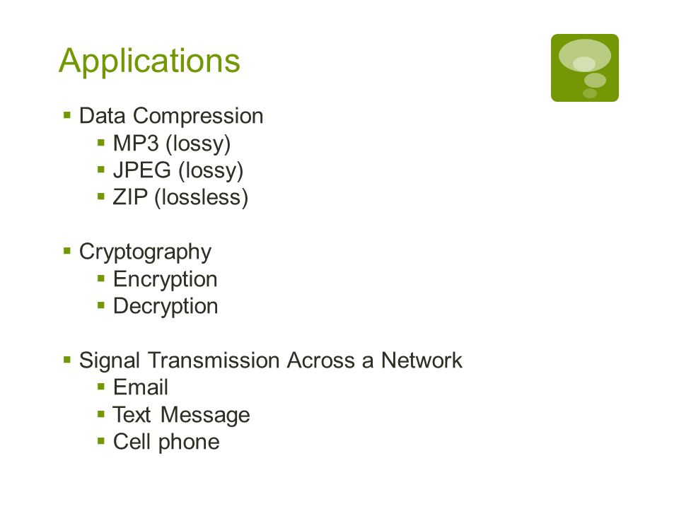 Applications Data Compression MP3 (lossy) JPEG (lossy) ZIP (lossless)