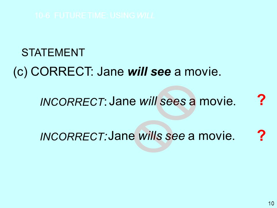 (c) CORRECT: Jane will see a movie. Jane will sees a movie.