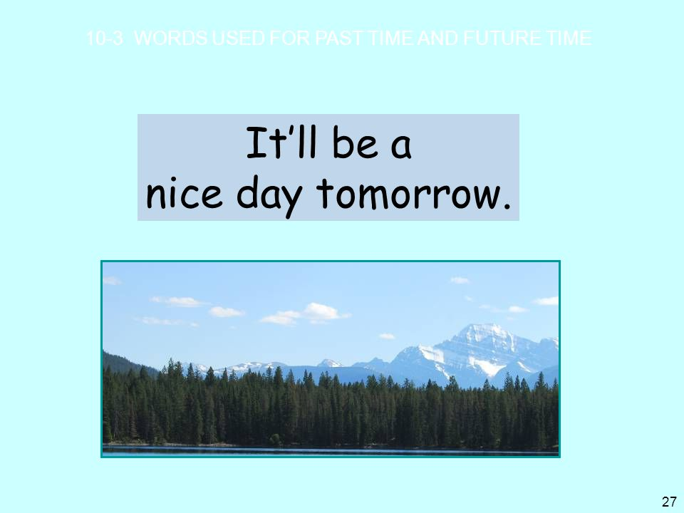 It'll be a nice day tomorrow.