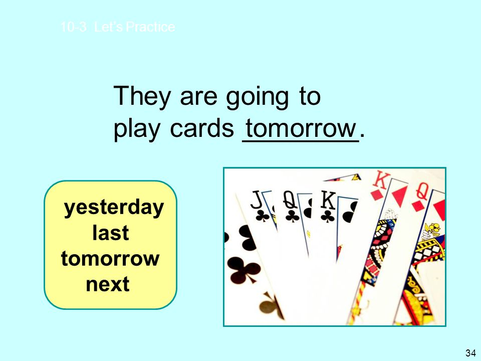 They are going to play cards ________. tomorrow yesterday last