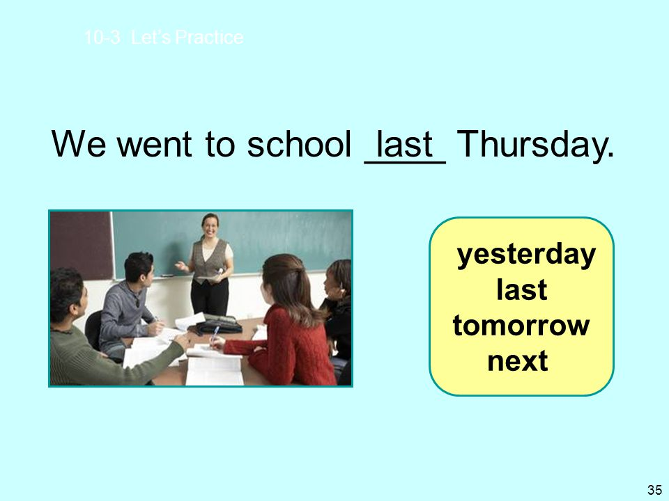 We went to school ____ Thursday. last