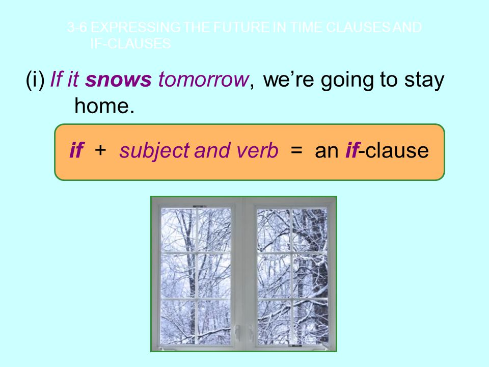 (i) we're going to stay home. If it snows tomorrow,