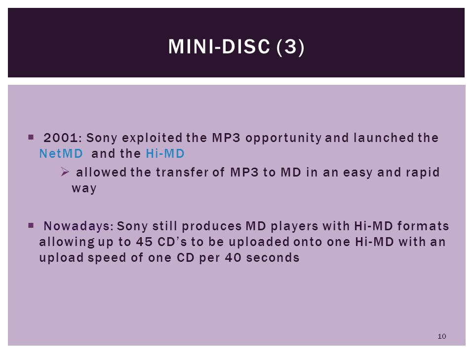Mini-disc (3) 2001: Sony exploited the MP3 opportunity and launched the NetMD and the Hi-MD.