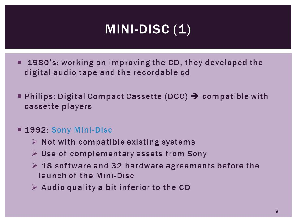 Mini-Disc (1) 1980's: working on improving the CD, they developed the digital audio tape and the recordable cd.