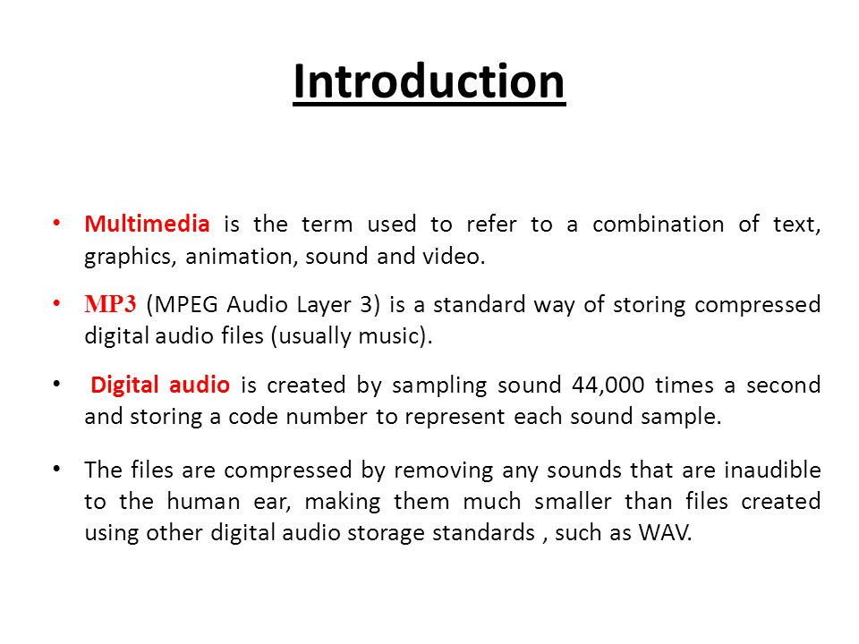 Introduction Multimedia is the term used to refer to a combination of text, graphics, animation, sound and video.
