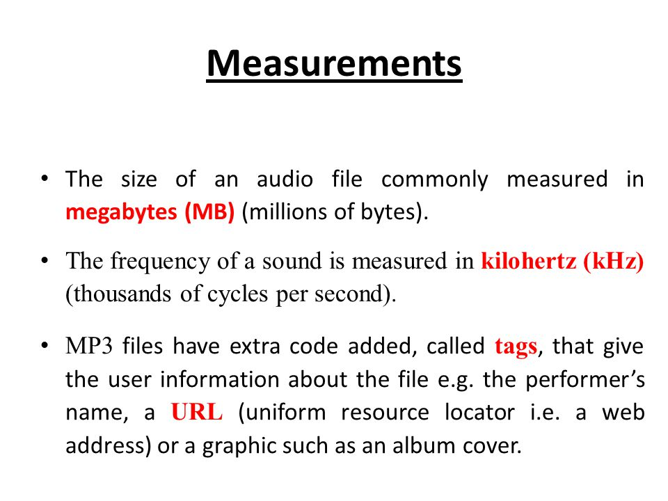 Measurements The size of an audio file commonly measured in megabytes (MB) (millions of bytes).