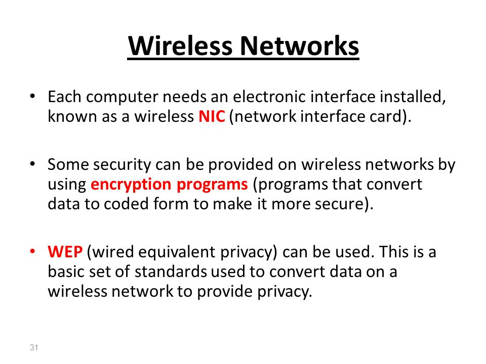 Wireless Networks Each computer needs an electronic interface installed, known as a wireless NIC (network interface card).