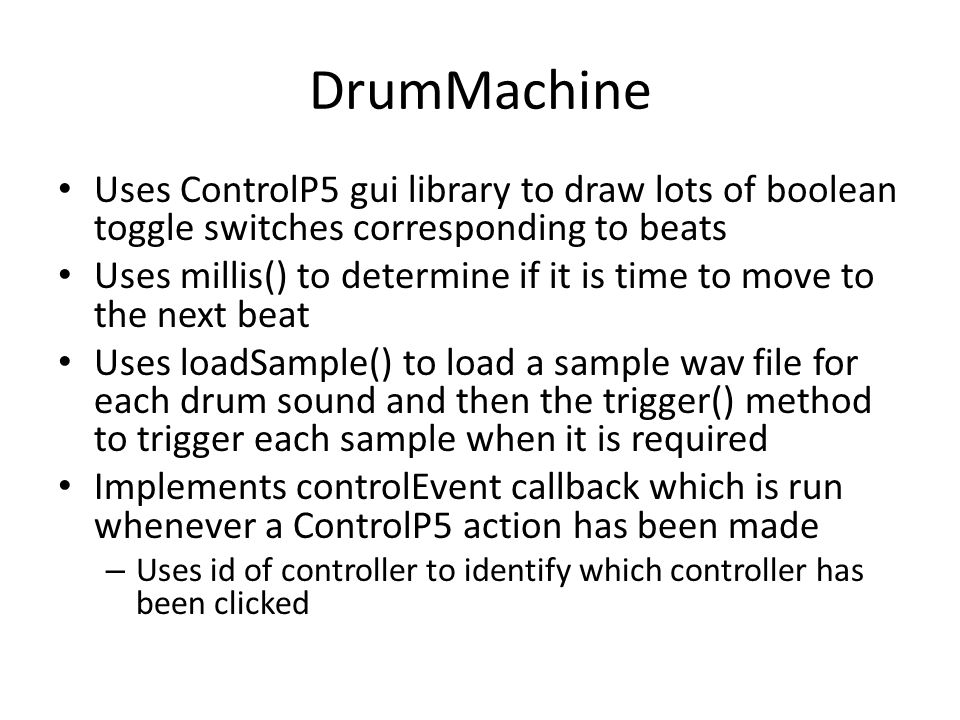 DrumMachine Uses ControlP5 gui library to draw lots of boolean toggle switches corresponding to beats.
