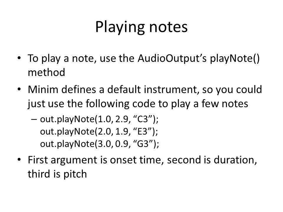 Playing notes To play a note, use the AudioOutput's playNote() method