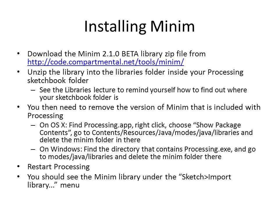 Installing Minim Download the Minim 2.1.0 BETA library zip file from http://code.compartmental.net/tools/minim/